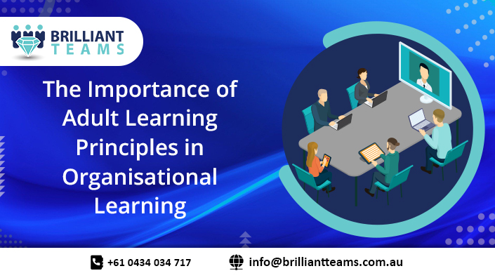 The Importance Of Adult Learning Principles In Organisational Learning