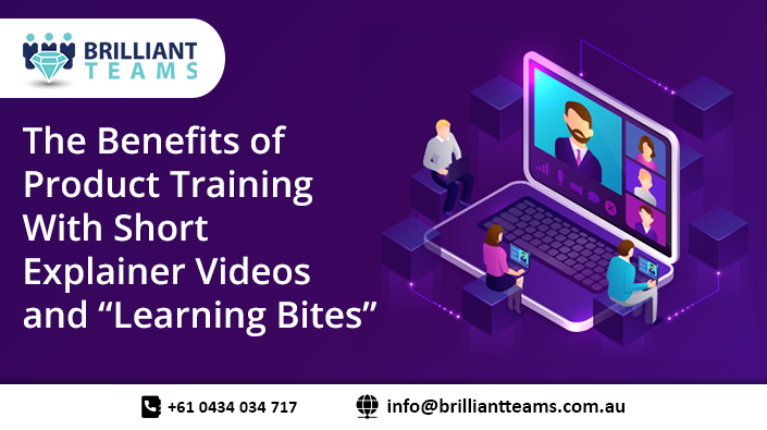 The Benefits Of Product Training With Short Explainer Videos and Learning Bites